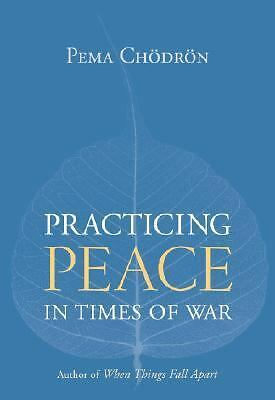 Practicing Peace in Times of War by Chodron, Pema