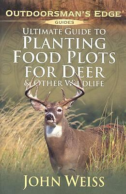 Ultimate Guide to Planting Food Plots for Deer and Other Wildlife (Outdoorsman'