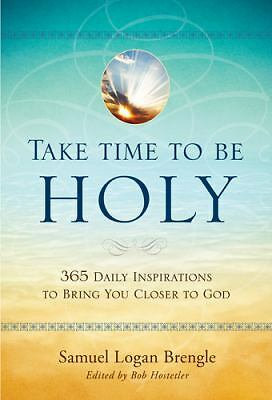 Take Time to Be Holy: 365 Daily Inspirations to Bring You Closer to God, Brengle