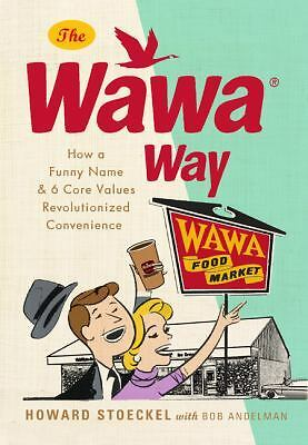 The Wawa Way: How a Funny Name and Six Core Values Revolutionized Convenience, S
