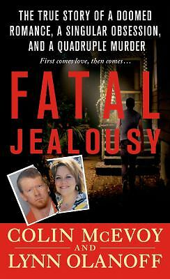 Fatal Jealousy: The True Story of a Doomed Romance, a Singular Obsession, and a