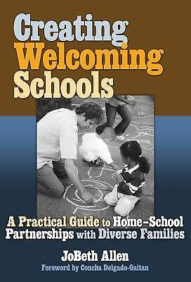 Creating Welcoming Schools: A Practical Guide to Home-School Partnerships with D