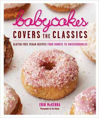 BabyCakes Covers the Classics: Gluten-Free Vegan Recipes from Donuts to Snicker