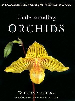 Understanding Orchids: An Uncomplicated Guide to Growing the World's Most Exoti