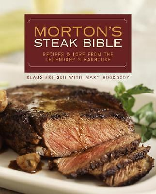 Morton's Steak Bible: Recipes and Lore from the Legendary Steakhouse by Fritsch