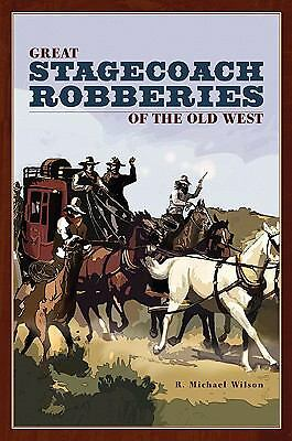 Great Stagecoach Robberies of the Old West, Wilson, R. Michael, Good Book