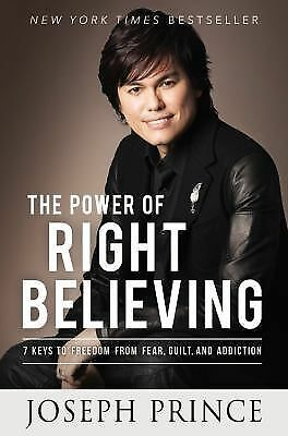 The Power of Right Believing: 7 Keys to Freedom from Fear,  Guilt, and Addictio