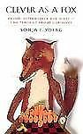 Clever as a Fox: Animal Intelligence and What It Can Teach Us about Ourselves, Y
