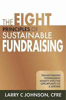 The Eight Principles of Sustainable Fundraising: Transforming Fundraising Anxiet