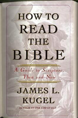 How to Read the Bible: A Guide to Scripture, Then and Now, Kugel, James L., Good