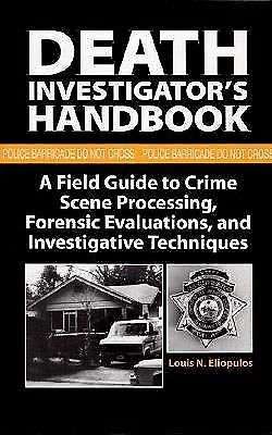 Death Investigator?s Handbook: A Field Guide To Crime Scene Processing, Forensic