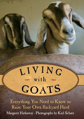 Living with Goats: Everything You Need to Know to Raise Your Own Backyard Herd,