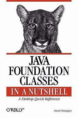 Java Foundation Classes in a Nutshell: A Desktop Quick Reference (In a Nutshell
