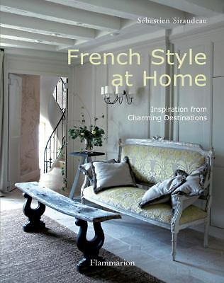 French Style at Home: Inspiration from Charming Destinations, Sebastien Siraudea