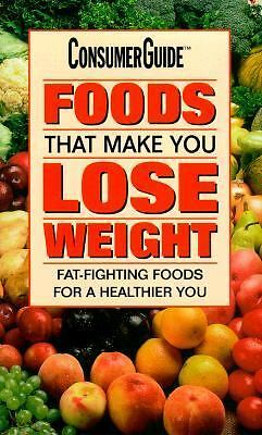 Foods That Make You Lose Weight: Fat-Fighting Foods for a Healthier You, Consume