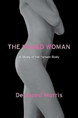 The Naked Woman: A Study of the Female Body Morris, Desmond