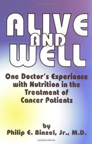 Alive and Well: One Doctor's Experience With Nutrition in the Treatment of Cance