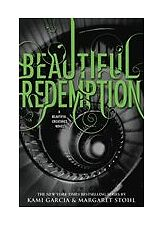 Beautiful Redemption (Beautiful Creatures) by Garcia, Kami, Stohl, Margaret