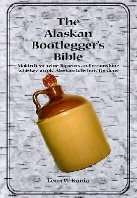 The Alaskan Bootlegger's Bible by Kania, Leon W.