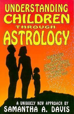 Understanding Children Through Astrology by Davis, Samantha A.
