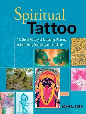 Spiritual Tattoo: A Cultural History of Tattooing, Piercing, Scarification, Bra
