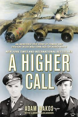 A Higher Call: An Incredible True Story of Combat and Chivalry in the War-Torn