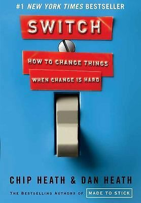Switch: How to Change Things When Change Is Hard Heath, Chip, Heath, Dan