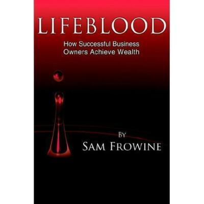 LIFEBLOOD: How Successful Business Owners Achieve Wealth, Frowine, Sam, Good Boo
