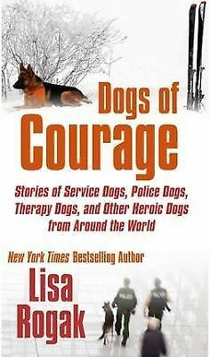 Dogs of Courage: Stories of Service Dogs, Police Dogs, Therapy Dogs, and Other H