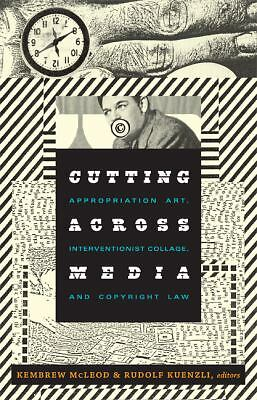 Cutting Across Media: Appropriation Art, Interventionist Collage, and Copyright