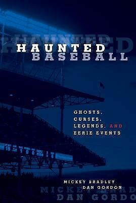 Haunted Baseball: Ghosts, Curses, Legends, And Eerie Events, Gordon, Dan, Bradle
