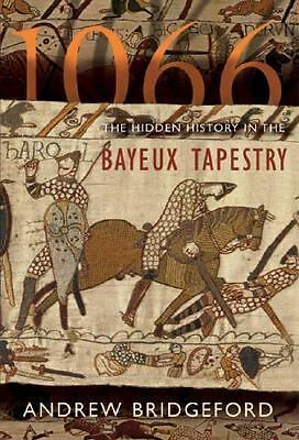 1066: The Hidden History in the Bayeux Tapestry, Bridgeford, Andrew, Good Condit