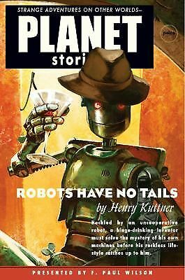 Robots Have No Tails (Planet Stories) Henry Kuttner