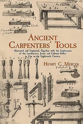 Ancient Carpenters' Tools: Illustrated and Explained, Together with the Implem..
