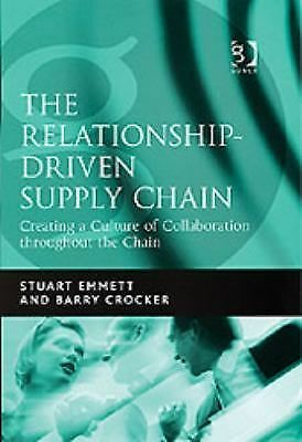 The Relationship-Driven Supply Chain: Creating a Culture of Collaboration Throug