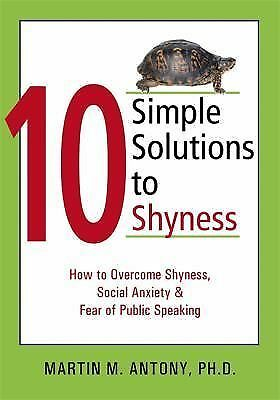 10 Simple Solutions to Shyness: How to Overcome Shyness, Social Anxiety, and Fea