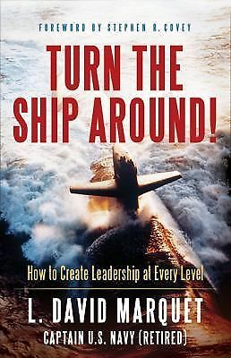 Turn the Ship Around!: How to Create Leadership at Every Level, David Marquet, G