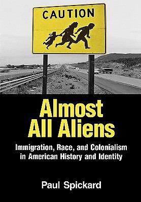Almost All Aliens: Immigration, Race, and Colonialism in American History and Id