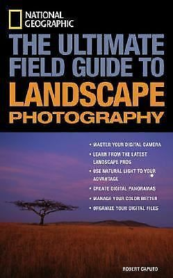 National Geographic: The Ultimate Field Guide to Landscape Photography (Nationa