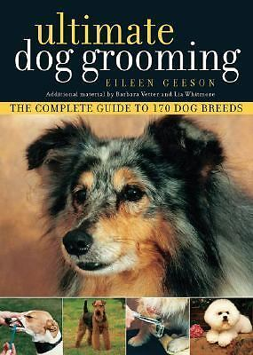 Ultimate Dog Grooming, Eileen Geeson, Barbara Vetter, Lia Whitmore, Good Book