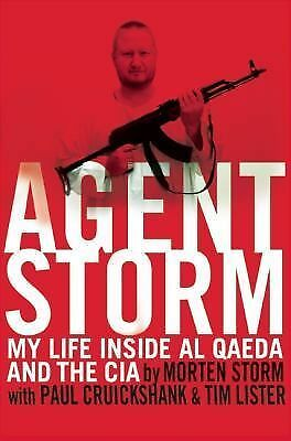 Agent Storm: My Life Inside al Qaeda and the CIA by Storm, Morten, Cruickshank,