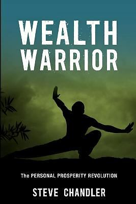 Wealth Warrior: The Personal Prosperity Revolution, Chandler, Steve, Good Book