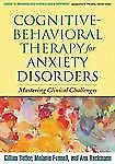 Cognitive-Behavioral Therapy for Anxiety Disorders: Mastering Clinical Challeng