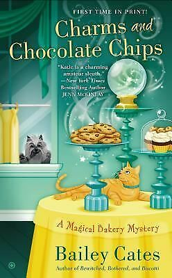 Charms and Chocolate Chips: A Magical Bakery Mystery, Cates, Bailey, Good Condit