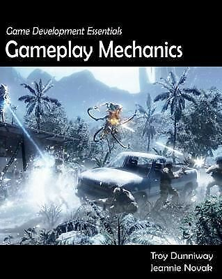 Game Development Essentials: Gameplay Mechanics, Novak, Jeannie, Dunniway, Troy,