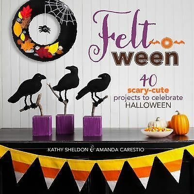 Felt-o-ween: 40 Scary-Cute Projects to Celebrate Halloween, Carestio, Amanda, Sh