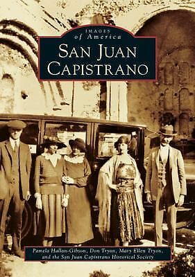 San Juan Capistrano (CA) (Images of America) by Hallan-Gibson, Pamela, Tryon, D
