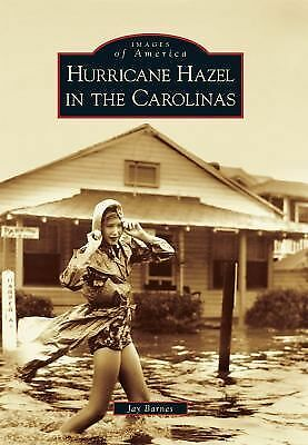 Hurricane Hazel in the Carolinas (Images of America), Barnes, Jay, Good Book