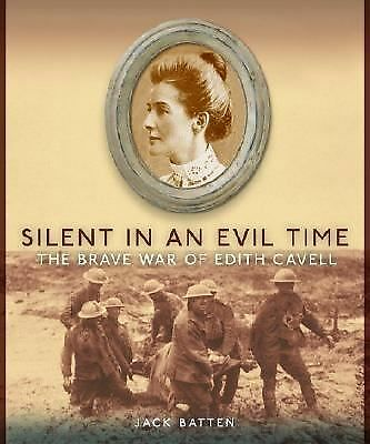 Silent in an Evil Time: The Brave War of Edith Cavell, Batten, Jack, Good Book