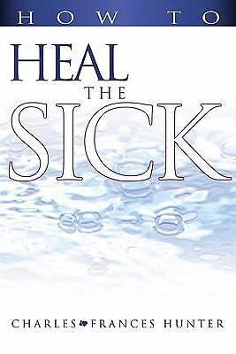 How To Heal The Sick, HUNTER CHARLES And F, Good Book
